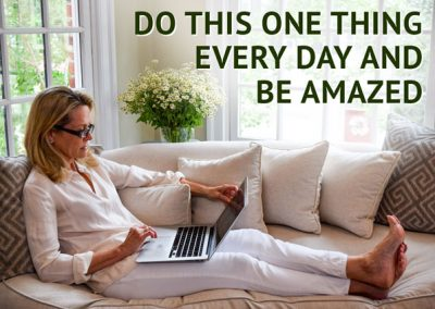 Do This One Thing Every Day And Be Amazed